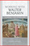 Working with Walter Benjamin, Andrew Benjamin, 0748648984