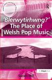 'Blerwytirhwng?' the Place of Welsh Pop Music, Hill, Sarah, 0754658988