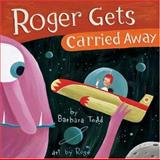 Roger Gets Carried Away, Barbara Todd, 1550378988