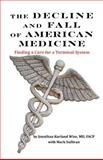 The Decline and Fall of American Medicine -- Finding a Cure for a Terminal System, Jonathan Kurland Wise and Mark Sullivan, 0977498980