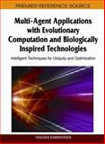 Multi-Agent Applications with Evolutionary Computation and Biologically Inspired Technologies : Intelligent Techniques for Ubiquity and Optimization, Shu-Heng Chen, 1605668982