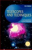 Telescopes and Techniques : An Introduction to Practical Astronomy, Kitchin, Christopher R., 3540198989