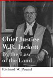 Chief Justice W. R. Jackett : By the Law of the Land, Pound, Richard W. and Osgoode Society for Canadian Legal History Staff, 0773518983