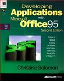Developing Applications with Microsoft Office 95 : Strategies for Designing, Developing and Delivering Custom Business Solutions Using Microsoft Office, Solomon, Christine, 155615898X
