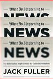 What Is Happening to News, Jack Fuller, 0226268985