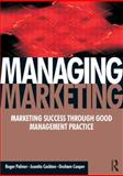 Managing Marketing : Marketing Success Through Good Management Practice, Palmer, Roger and Cockton, Juanita, 0750668989