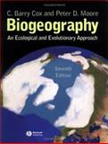 Biogeography : An Ecological and Evolutionary Approach, Cox, C. Barry and Moore, Peter D., 1405118989