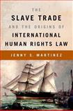 The Slave Trade and the Origins of International Human Rights Law, Jenny S. Martinez, 0199368996