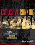Explosive Running : Using the Science of Kinesiology to Improve Your Performance, Yessis, Michael, 0809298996