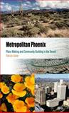 Metropolitan Phoenix : Place Making and Community Building in the Desert, Gober, Patricia, 0812238990