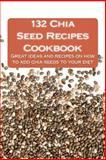132 Chia Seed Recipes Cookbook, Alison Thompson, 1482308991