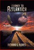 Journey to Aztlantica, Richard S. Flores, 149312899X