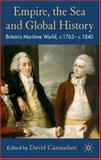 Empire, the Sea and Global History : Britain's Maritime World, C. 1760- C. 1840, Cannadine, David, 0230008992