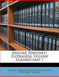 Magyar Történeti Életrajzok, Magyar Tudományos Akadémia and Magyar Történelmi Társulat, 1149208996