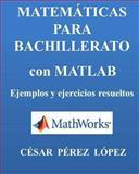 MATEMATICAS para BACHILLERATO con MATLAB. Ejemplos y Ejercicios Resueltos, Cesar Lopez, 1492298999