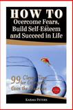 How to Overcome Fears, Build Self-Esteem and Succeed in Life, Karma Peters, 1502568993