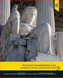 American Constitutional Law : Introductory Essays and Selected Cases, Mason, Alpheus Thomas and Stephenson, D. Grier, 0205108997