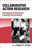 Collaborative Action Research : Developing Professional Learning Communities, Stephen P. Gordon, 0807748994