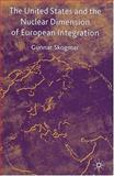 The United States and the Nuclear Dimension of European Integration, Skogmar, Gunnar, 1403938997