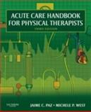 Acute Care Handbook for Physical Therapists, Paz, Jaime C. and West, Michele P., 1416048995