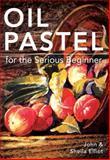 Oil Pastel for the Serious Beginner, John Elliot, Sheila Elliot, 1626548994
