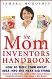 The Mom Inventors Handbook, Tamara Monosoff, 0071458999