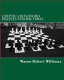 Cryptic Crossword Puzzles: Volume Three, Wayne Williams, 1479268992