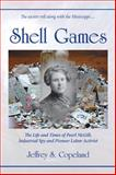 Shell Games : The Life and Times of Pearl Mcgill, Industrial Spy and Pioneer Labor Activist, Copeland, Jeffrey, 1557788995
