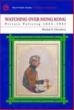 Watching over Hong Kong : Private Policing 1841-1941, Hamilton, Sheilah E., 9888028995