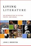 Living Literature : An Introduction to Fiction, Poetry, Drama, Brereton, John C., 0321088999