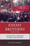 Enemy Brothers : Socialists and Communists in France, Italy, and Spain, Smith, W. Rand, 1442218991