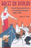 Races on Display : French Representations of Colonized Peoples, 1886-1940, Hale, Dana S., 0253218993