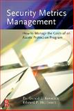Security Metrics Management : How to Manage the Costs of an Assets Protection Program, Kovacich, Gerald L. and Halibozek, Edward P., 0750678992