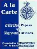 A la Carte : Selected Papers on Maps and Atlases, Library of Congress Staff, 1410218996