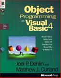 Object Programming with Visual Basic 4 : Microsoft Guide to Building Custom Solutions with Visual Basic 4 and Microsoft Office for Windows 95, Dehlin, Joel P. and Curland, Matthew J., 1556158998