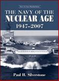 The Navy of the Nuclear Age, 1947-2007, Paul Silverstone, 0415978998