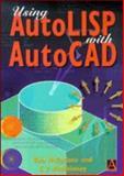 Using AutoLISP with AutoCAD, McFarlane, Robert and McElhinney, Camillus P., 0470328991