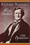 Richard Wagner's Music Dramas, Dahlhaus, Carl, 0521428998
