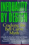 Inequality by Design : Cracking the Bell Curve Myth, Fischer, Claude S. and Jankowski, Martín Sánchez, 0691028990