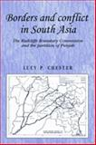 Borders and Conflicts in South Asia : The Radcliffe Boundary Commission and the Partition of Punjab, Chester, Lucy P., 0719078997