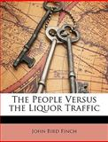 The People Versus the Liquor Traffic, John Bird Finch, 1146048998