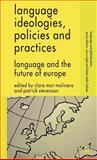 Language Ideologies, Policies and Practices : Language and the Future of Europe, Mar-Molinero, Clare, 140399899X