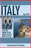 Italy: 100 Locals Tell You Where to Go, What to Eat, and How to Fit In, Gigi Griffis, 1499658990