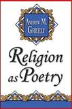 Religion as Poetry, Greeley, Andrew M., 1560008997