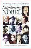 Neighbouring Nobel : The History of Thirteen Danish Noble Prizes, Henry Nielsen, Poul Otto Nielsen, 8772888997