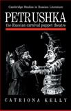 Petrushka : The Russian Carnival Puppet Theatre, Kelly, Catriona, 0521108993