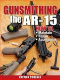 Gunsmithing - the AR-15, Patrick Sweeney, 1440208999