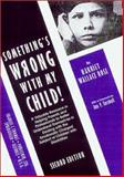 Something's Wrong with My Child : A Valuable Resource to Help Parents and Professionals to Better Understand Themselves in Dealing with the Emotionally Charged Subject of Children with Disabilities, Rose, Harriet W., 0398068992