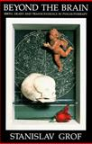 Beyond the Brain : Birth, Death, and Transcendence in Psychotherapy, Grof, Stanislav, 0873958993