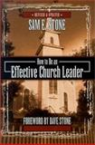 How to Be an Effective Church Leader, Sam E. Stone, 0899008992